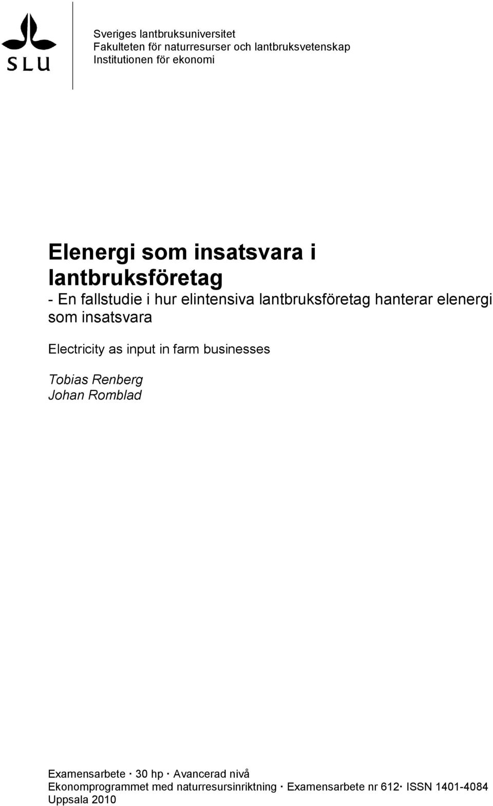 elenergi som insatsvara Electricity as input in farm businesses Tobias Renberg Johan Romblad Examensarbete