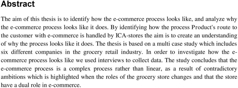 The thesis is based on a multi case study which includes six different companies in the grocery retail industry.