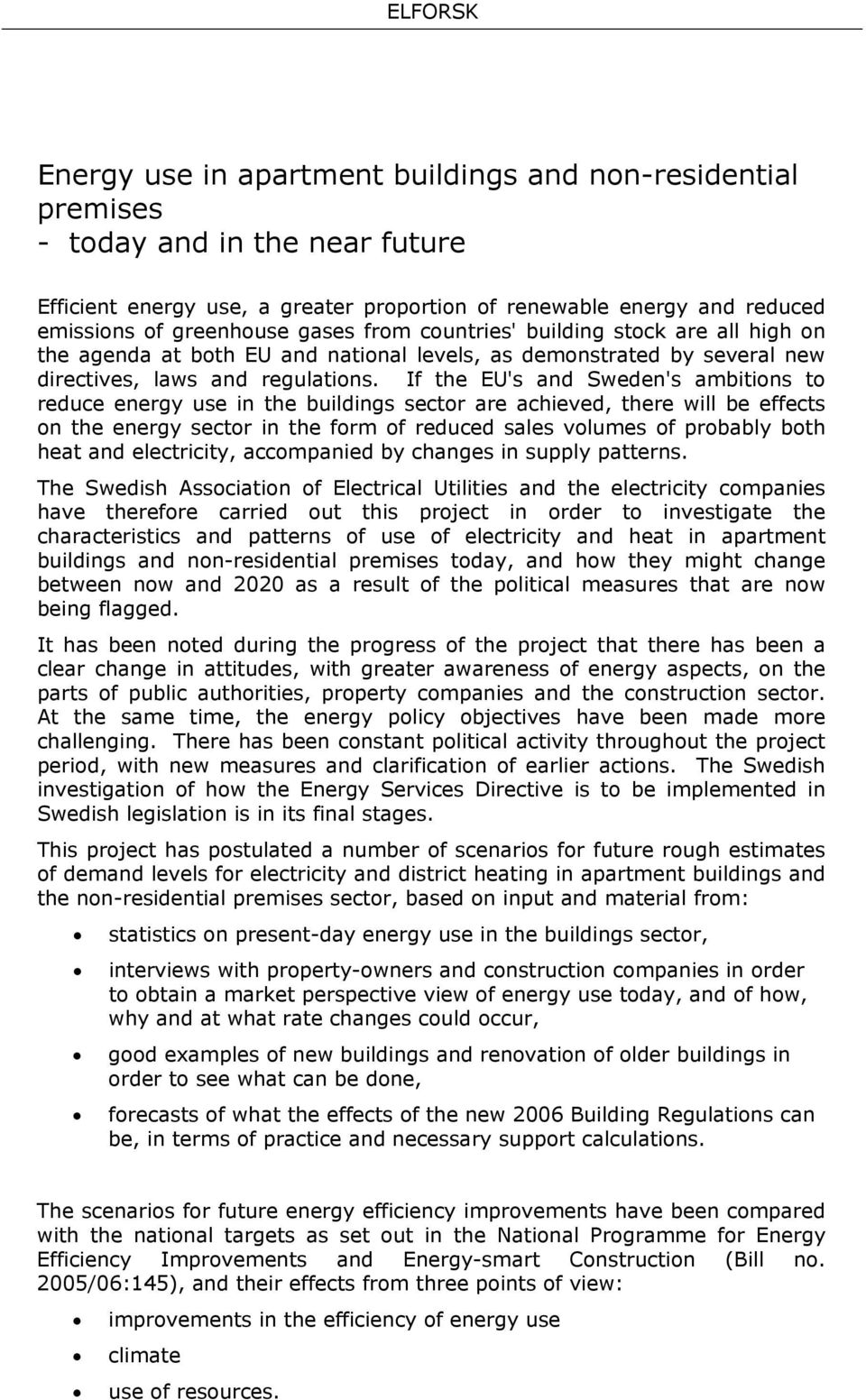 If the EU's and Sweden's ambitions to reduce energy use in the buildings sector are achieved, there will be effects on the energy sector in the form of reduced sales volumes of probably both heat and