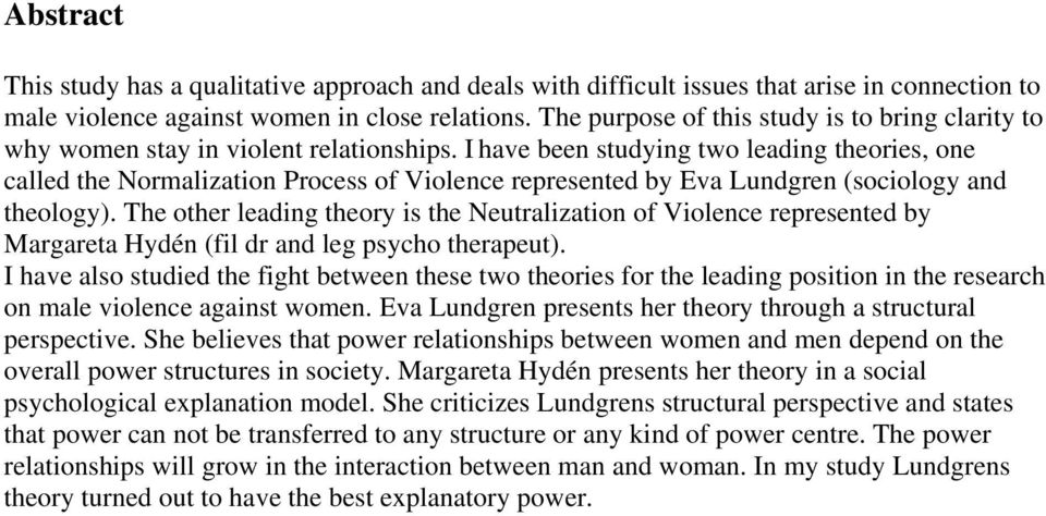 I have been studying two leading theories, one called the Normalization Process of Violence represented by Eva Lundgren (sociology and theology).