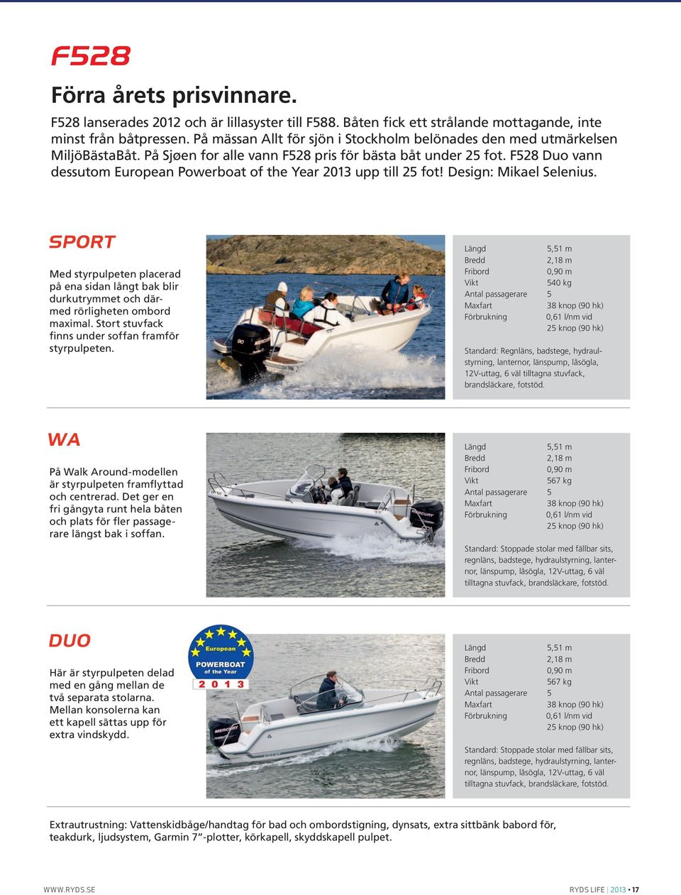 F528 Duo vann dessutom European Powerboat of the Year 2013 upp till 25 fot! Design: Mikael Selenius.