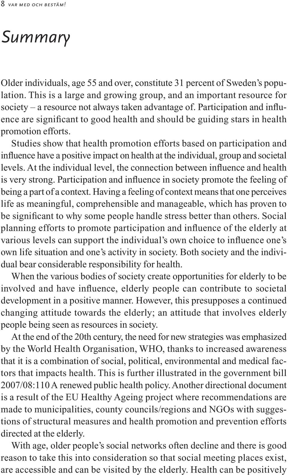 Participation and influence are significant to good health and should be guiding stars in health promotion efforts.