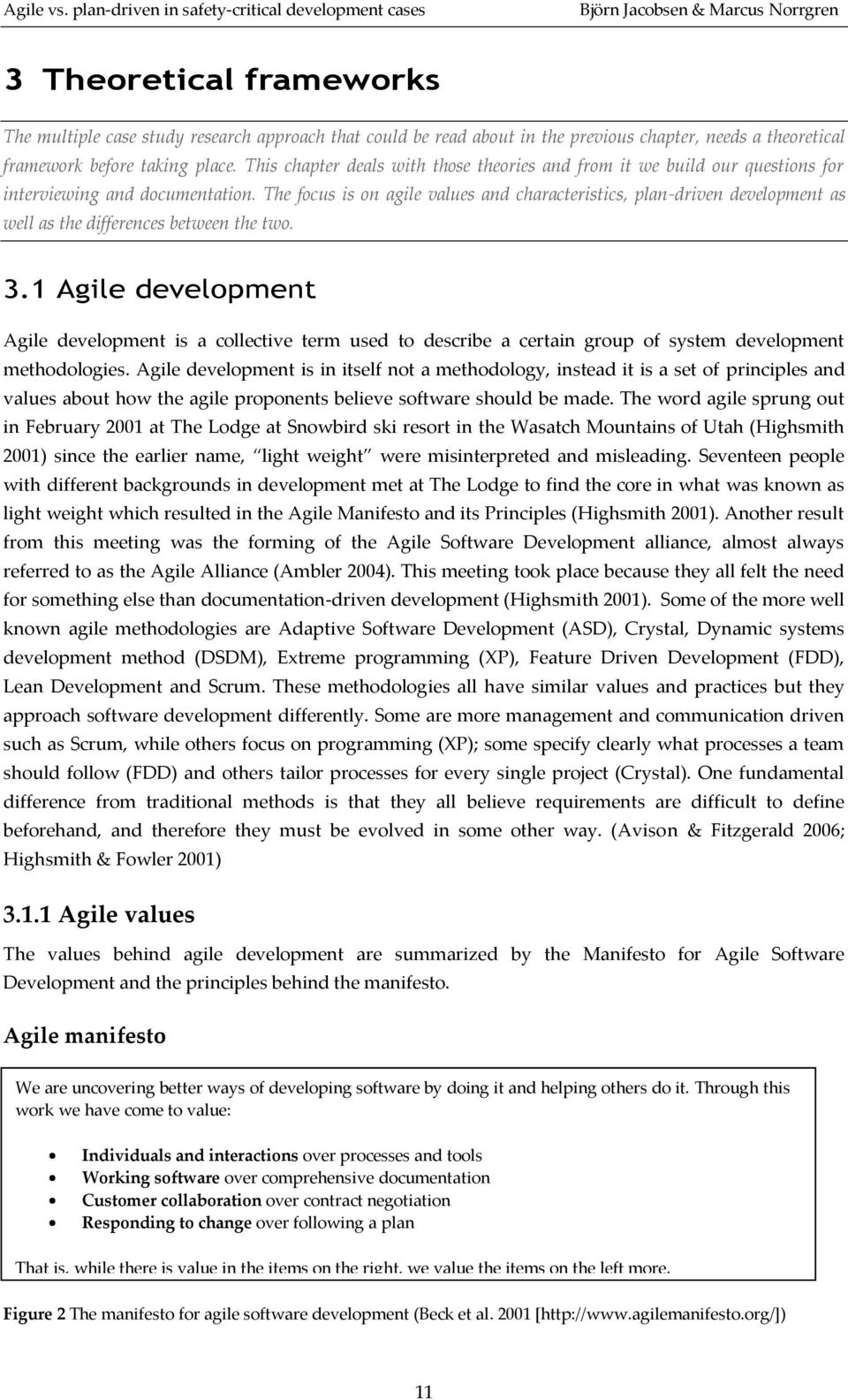 The focus is on agile values and characteristics, plan-driven development as well as the differences between the two. 3.