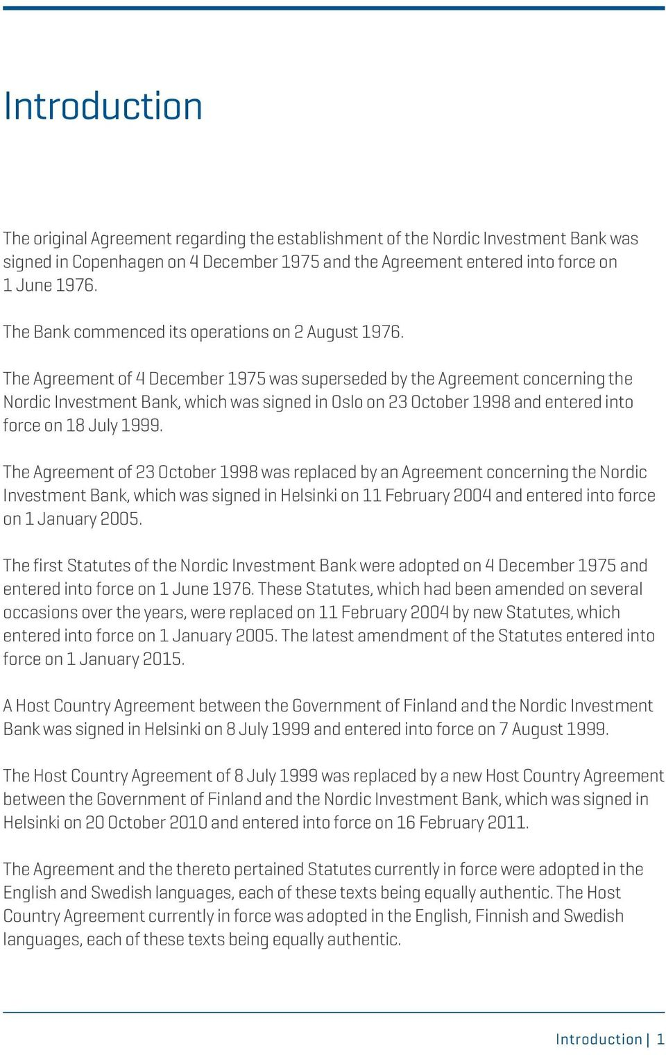 The Agreement of 4 December 1975 was superseded by the Agreement concerning the Nordic Investment Bank, which was signed in Oslo on 23 October 1998 and entered into force on 18 July 1999.