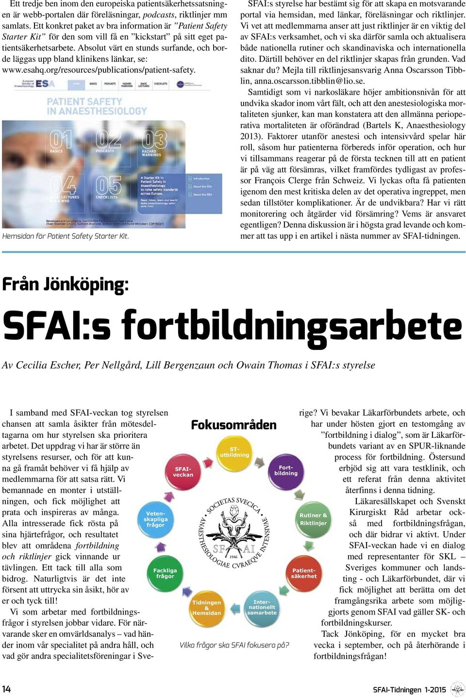 Absolut värt en stunds surfande, och borde läggas upp bland klinikens länkar, se: www.esahq.org/resources/publications /patient-safety. Hemsidan för Patient Safety Starter Kit.