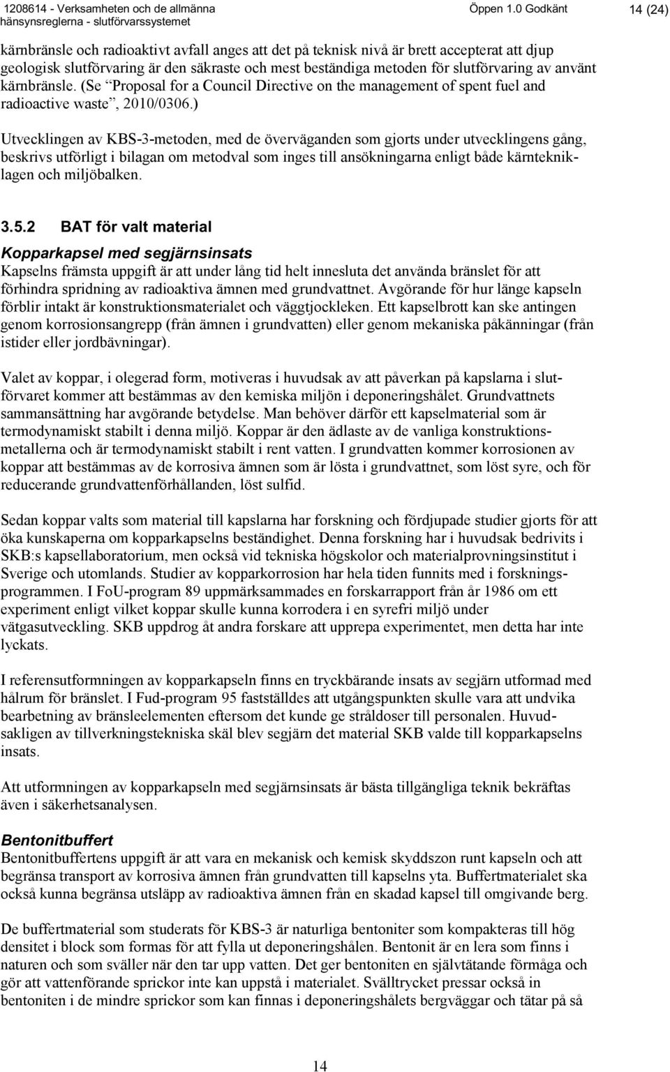 av använt kärnbränsle. (Se Proposal for a Council Directive on the management of spent fuel and radioactive waste, 2010/0306.
