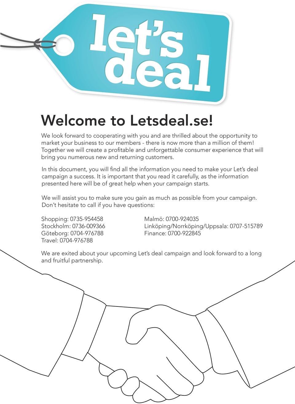 In this document, you will find all the information you need to make your Let s deal campaign a success.
