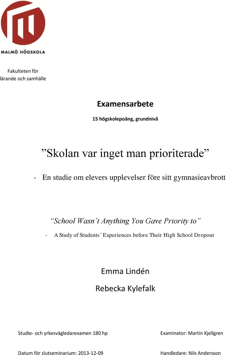 Priority to - A Study of Students Experiences before Their High School Dropout Emma Lindén Rebecka Kylefalk