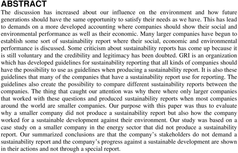 Many larger companies have begun to establish some sort of sustainability report where their social, economic and environmental performance is discussed.