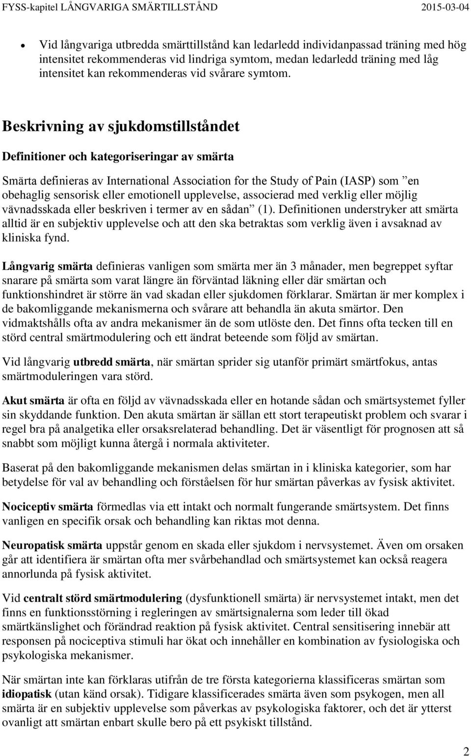 Beskrivning av sjukdomstillståndet Definitioner och kategoriseringar av smärta Smärta definieras av International Association for the Study of Pain (IASP) som en obehaglig sensorisk eller emotionell
