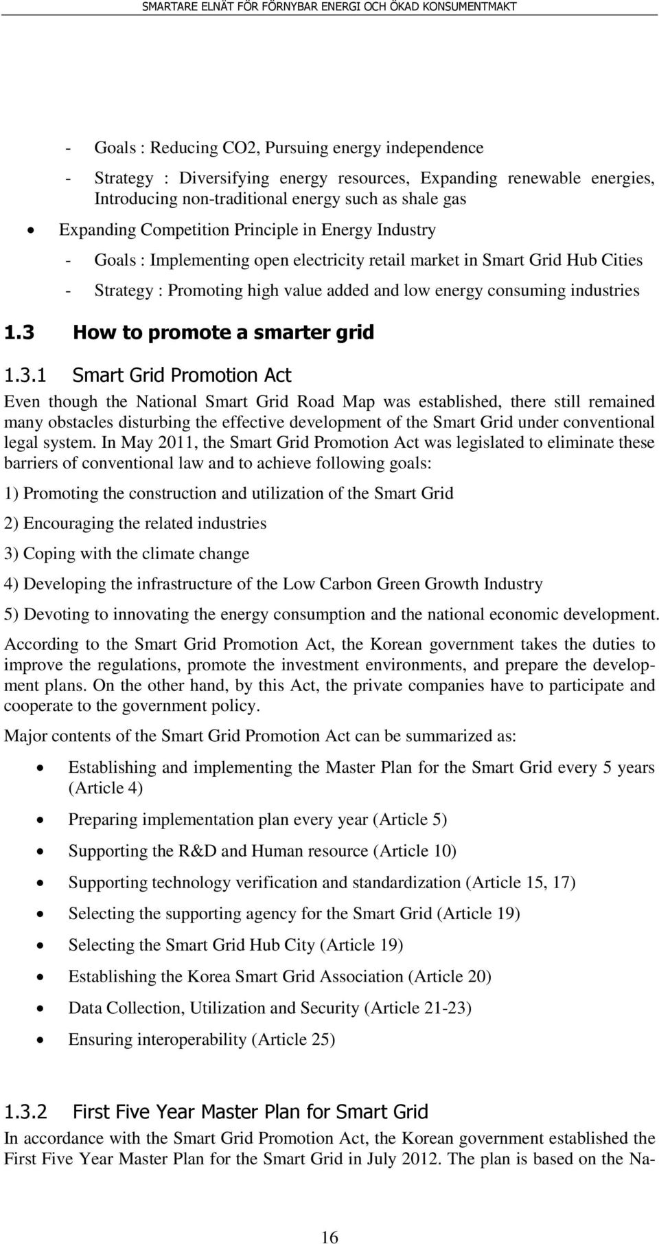 3 How to promote a smarter grid 1.3.1 Smart Grid Promotion Act Even though the National Smart Grid Road Map was established, there still remained many obstacles disturbing the effective development