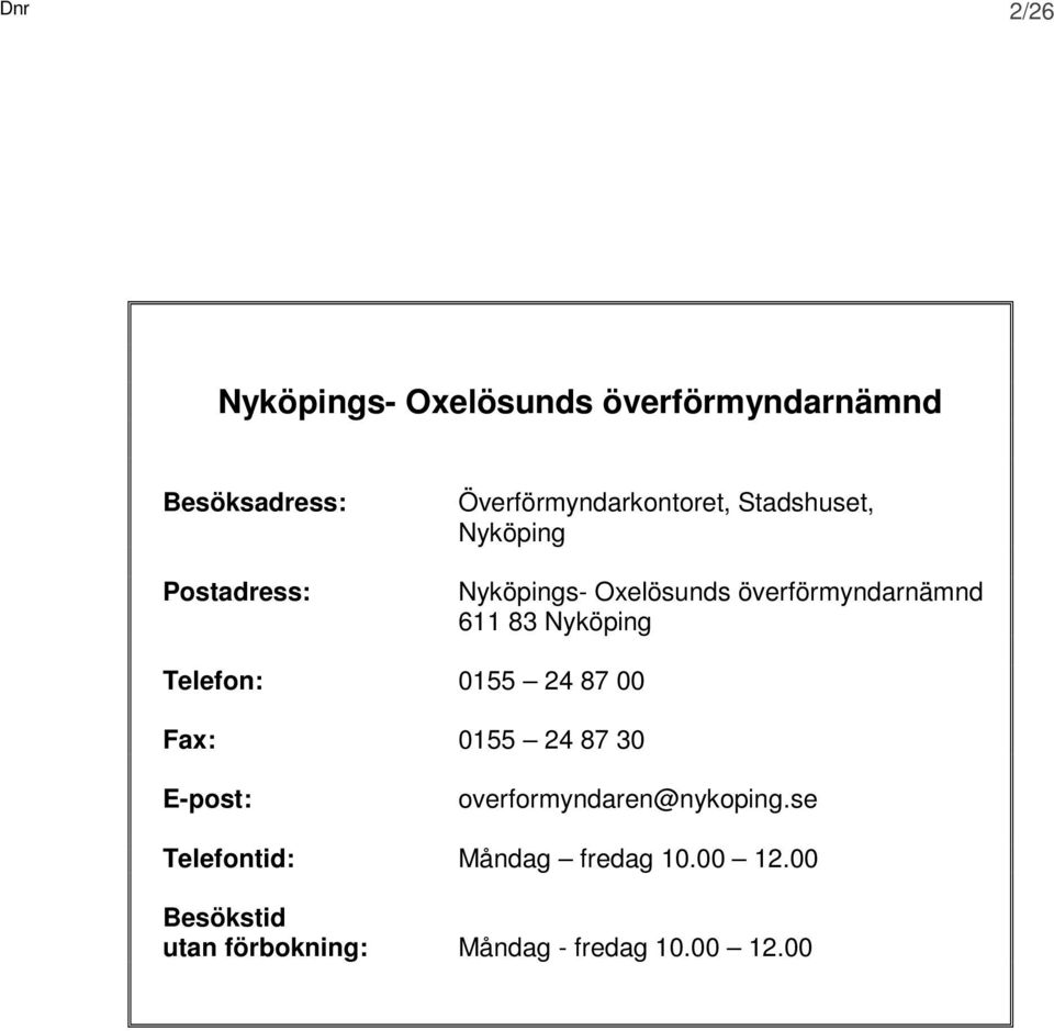 611 83 Nyköping Telefon: 0155 24 87 00 Fax: 0155 24 87 30 E-post: