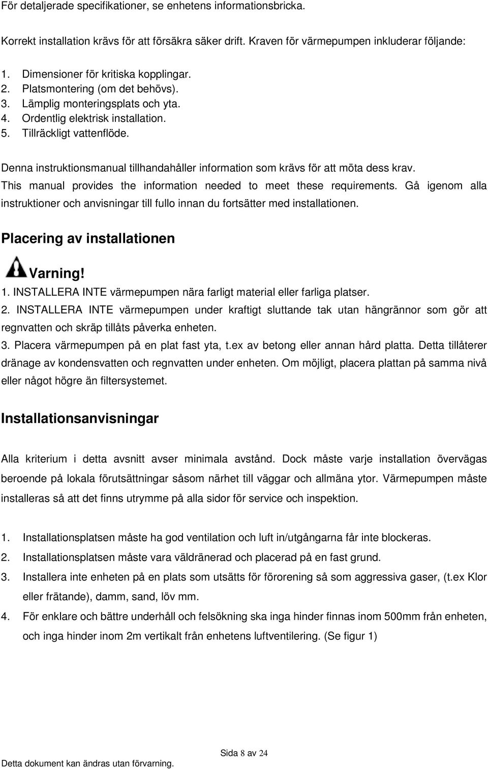 Denna instruktionsmanual tillhandahåller information som krävs för att möta dess krav. This manual provides the information needed to meet these requirements.