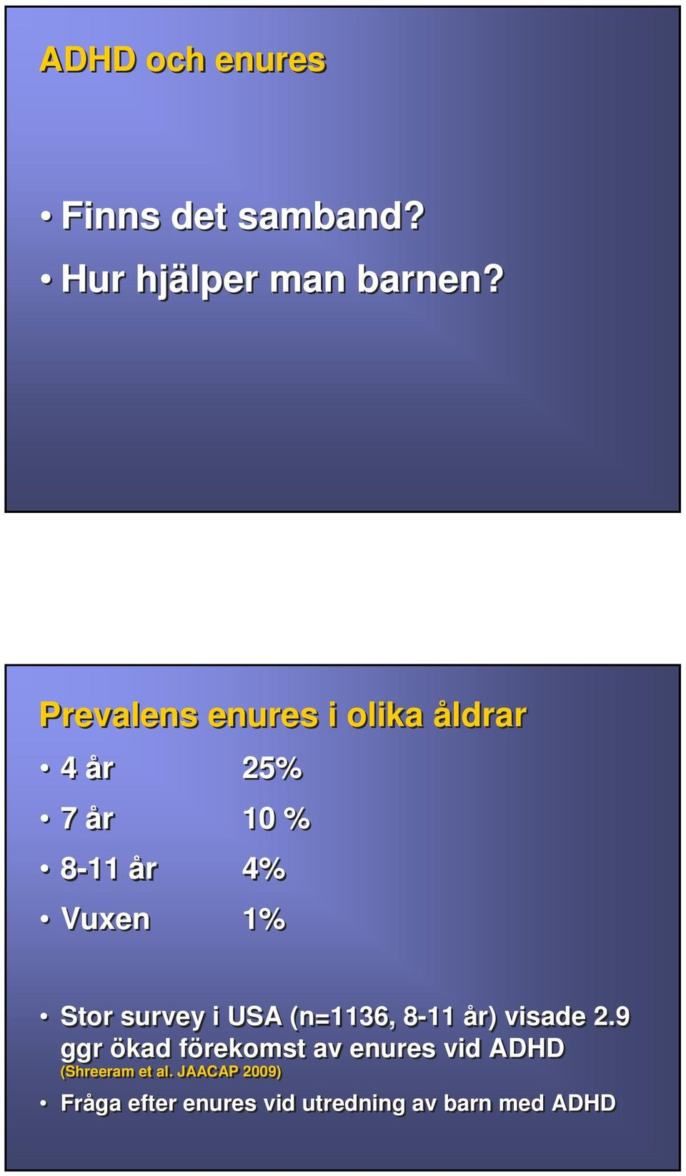 Stor survey i USA (n=1136, 8-11 år) visade 2.