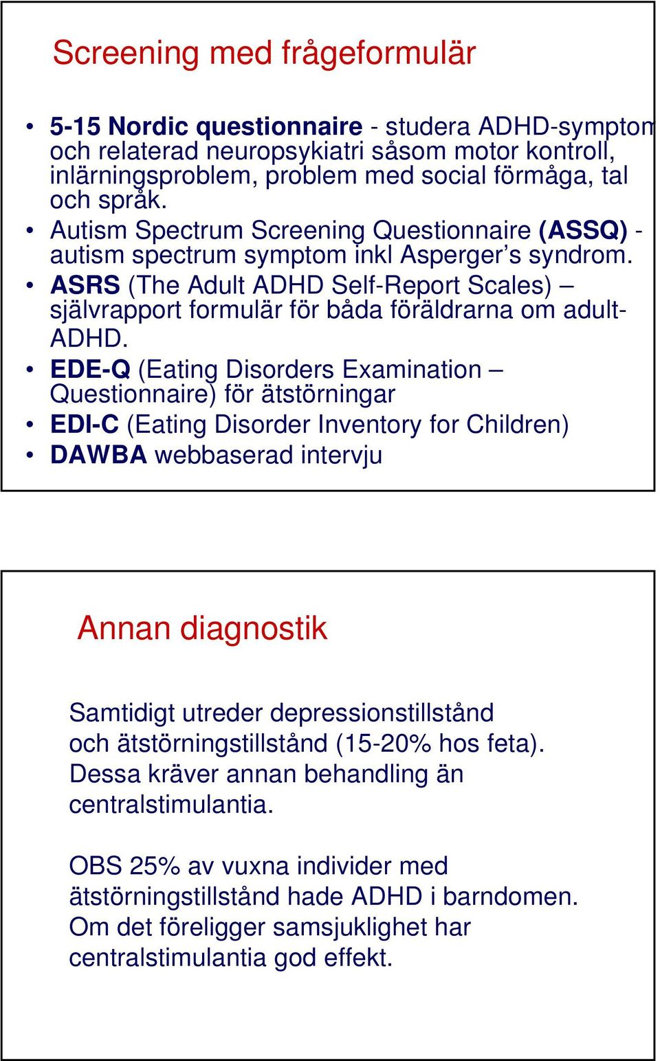 EDE-Q (Eating Disorders Examination Questionnaire) för ätstörningar EDI-C (Eating Disorder Inventory for Children) DAWBA webbaserad intervju Annan diagnostik Samtidigt utreder depressionstillstånd