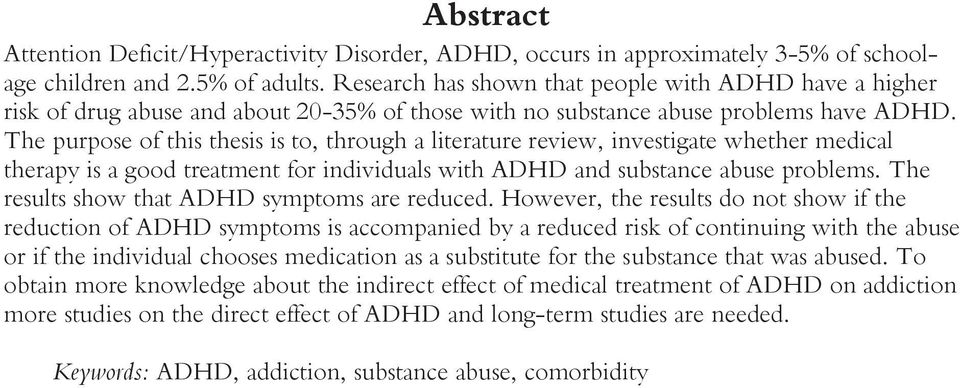 The purpose of this thesis is to, through a literature review, investigate whether medical therapy is a good treatment for individuals with ADHD and substance abuse problems.