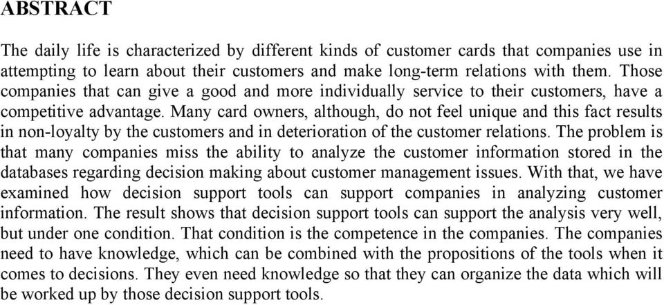 Many card owners, although, do not feel unique and this fact results in non-loyalty by the customers and in deterioration of the customer relations.