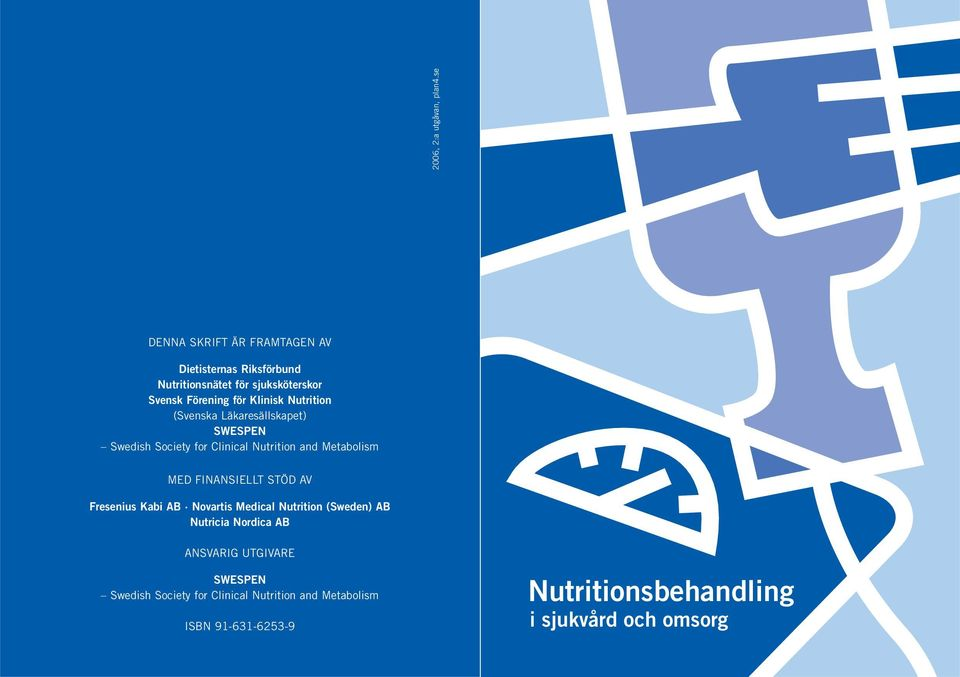 Nutrition (Svenska Läkaresällskapet) SWESPEN Swedish Society for Clinical Nutrition and Metabolism MED FINANSIELLT STÖD