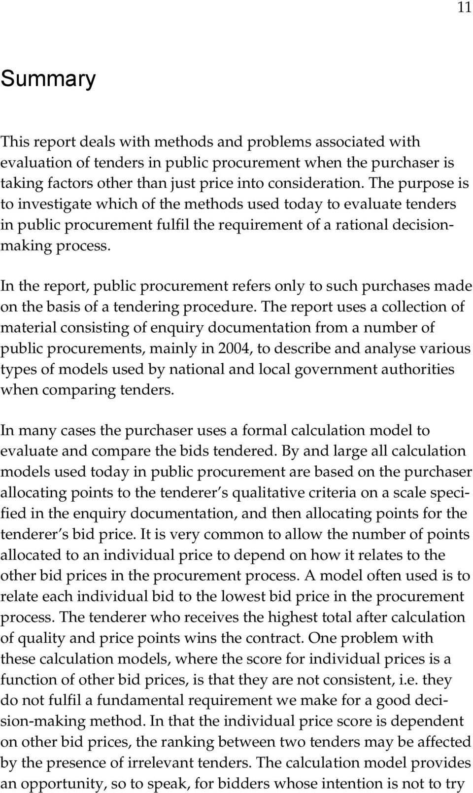 In the report, public procurement refers only to such purchases made on the basis of a tendering procedure.