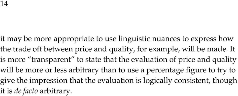 It is more transparent to state that the evaluation of price and quality will be more or less