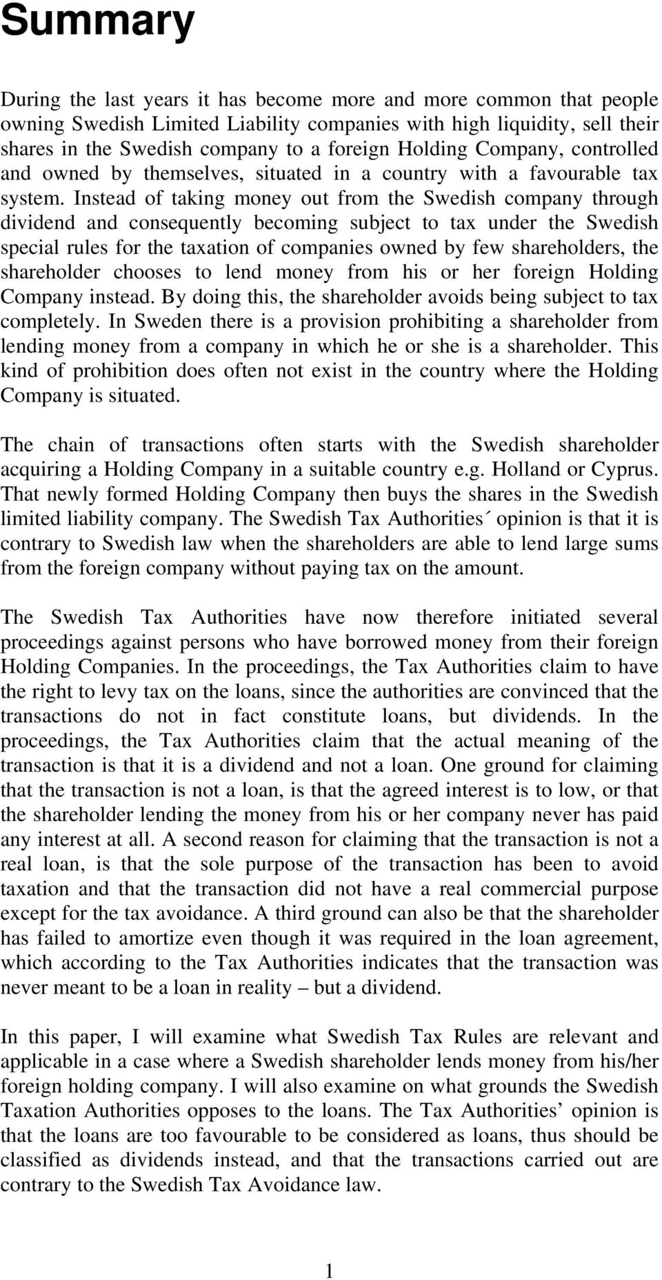 Instead of taking money out from the Swedish company through dividend and consequently becoming subject to tax under the Swedish special rules for the taxation of companies owned by few shareholders,