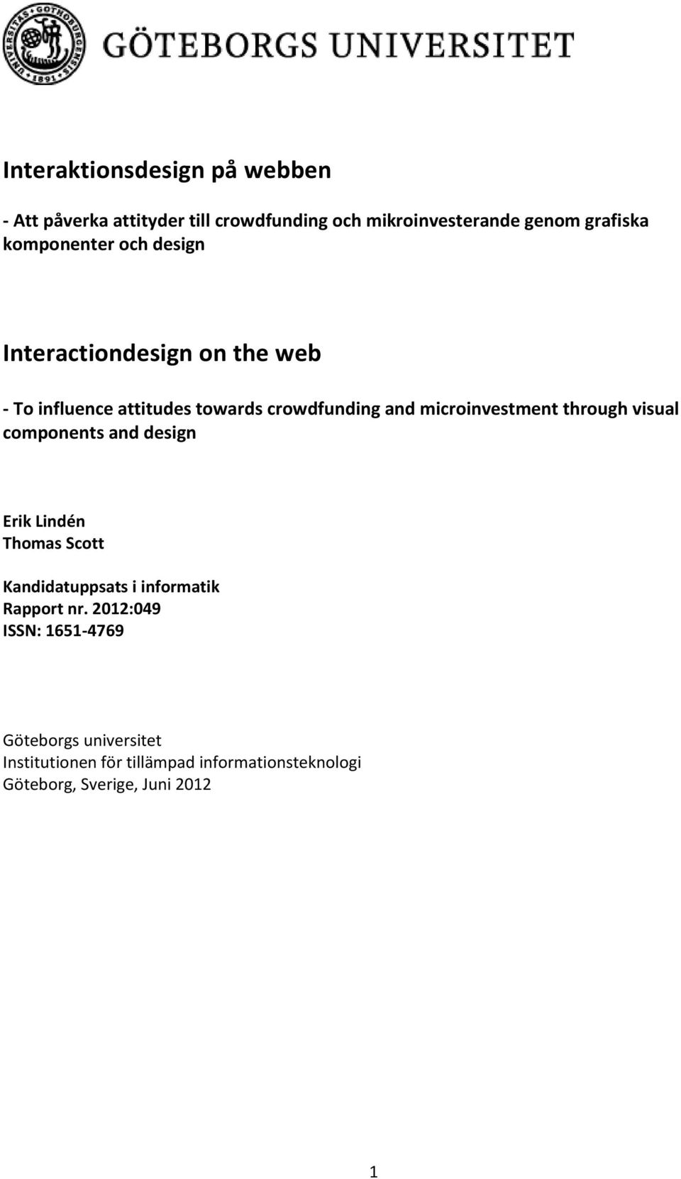 microinvestment through visual components and design Erik Lindén Thomas Scott Kandidatuppsats i informatik
