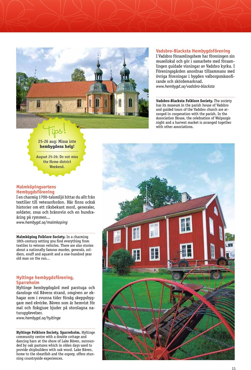 Vadsbro-Blacksta Folklore Society. The society has its museum in the parish house of Vadsbro and guided tours of the Vadsbro church are arranged in cooperation with the parish.