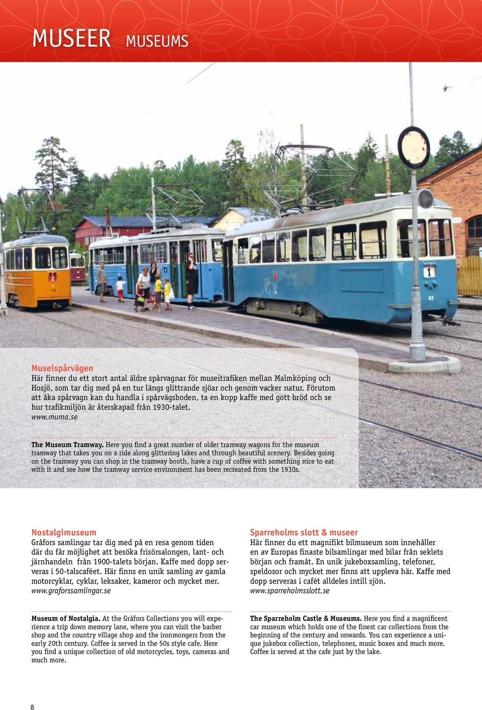 Here you find a great number of older tramway wagons for the museum tramway that takes you on a ride along glittering lakes and through beautiful scenery.