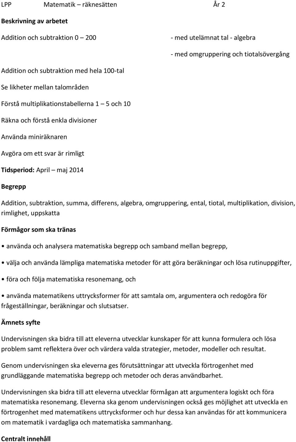 Addition, subtraktion, summa, differens, algebra, omgruppering, ental, tiotal, multiplikation, division, rimlighet, uppskatta Förmågor som ska tränas använda och analysera matematiska begrepp och