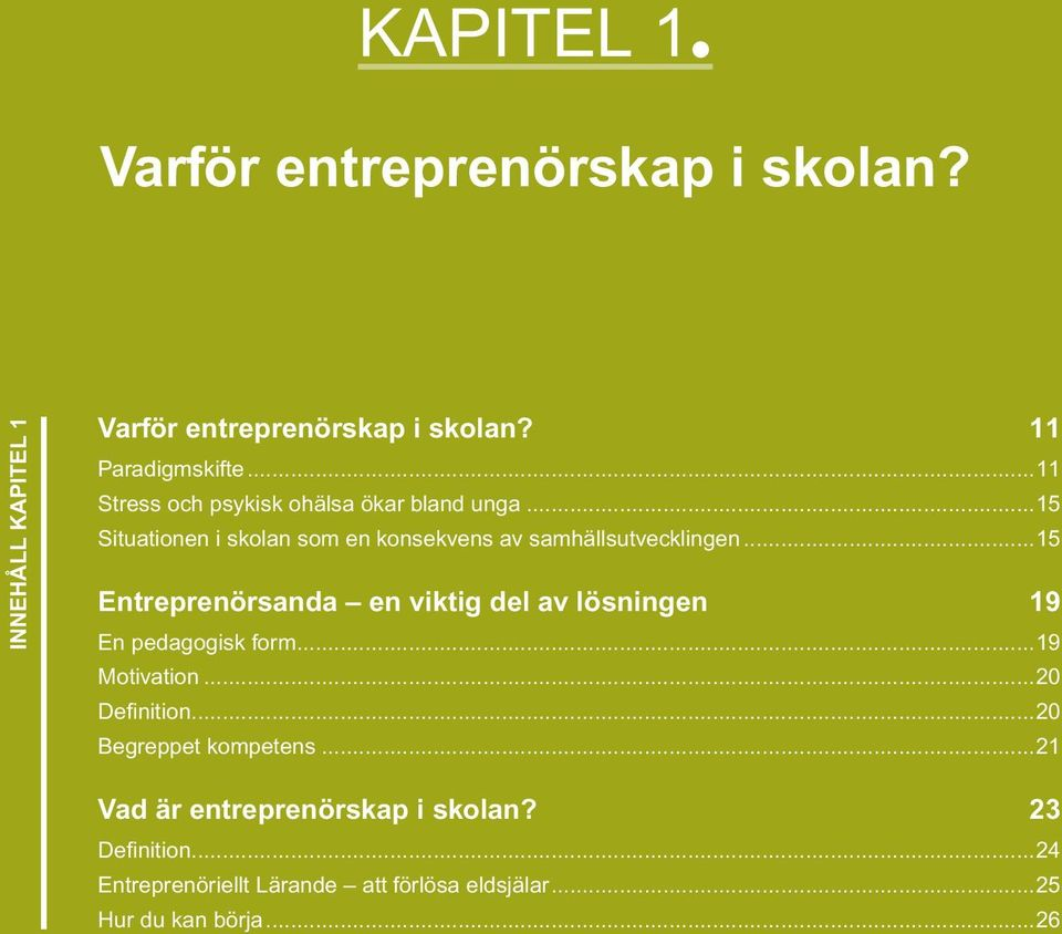 ..15 Entreprenörsanda en viktig del av lösningen 19 En pedagogisk form...19 Motivation...20 Definition.