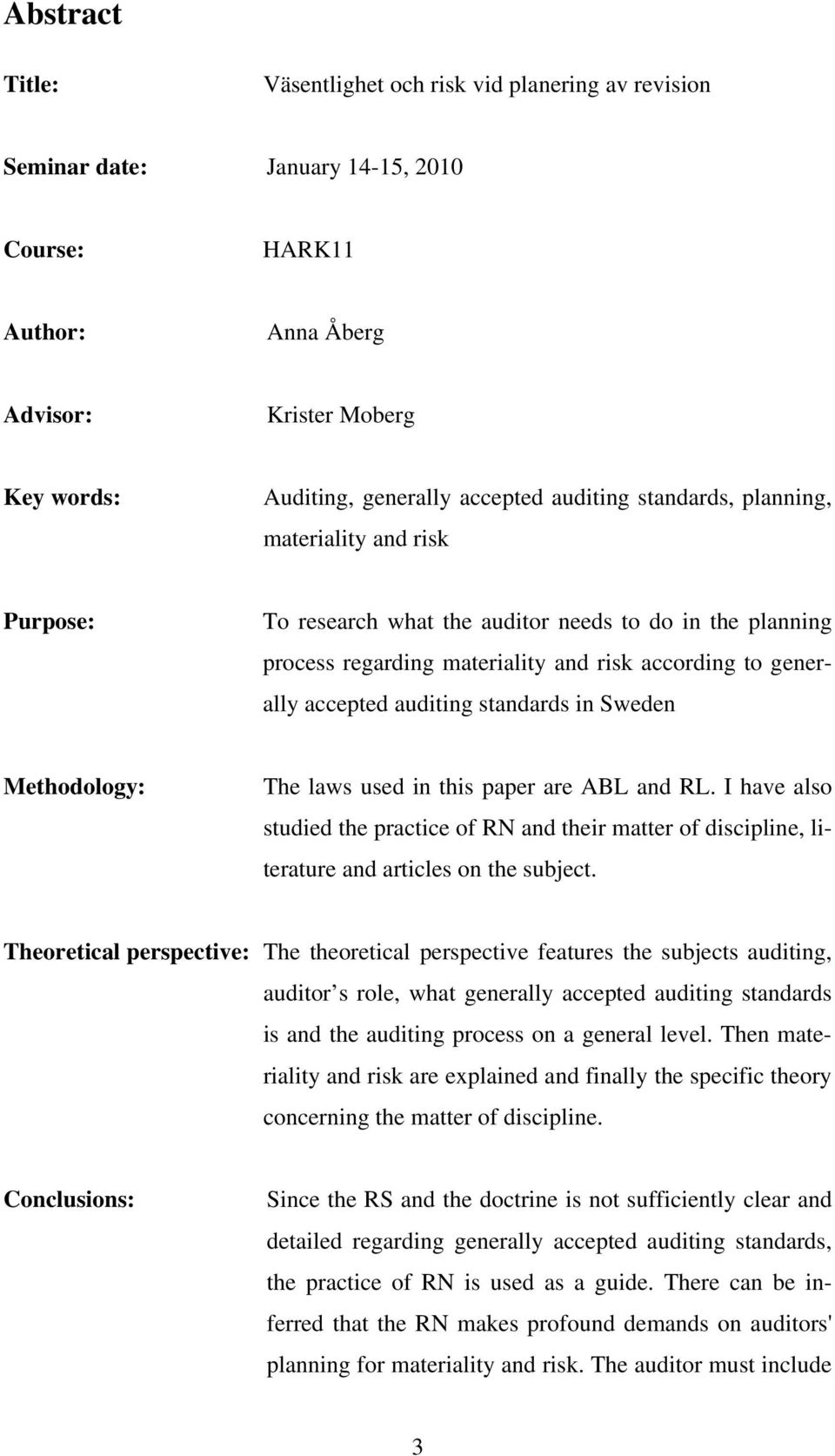 standards in Sweden Methodology: The laws used in this paper are ABL and RL. I have also studied the practice of RN and their matter of discipline, literature and articles on the subject.