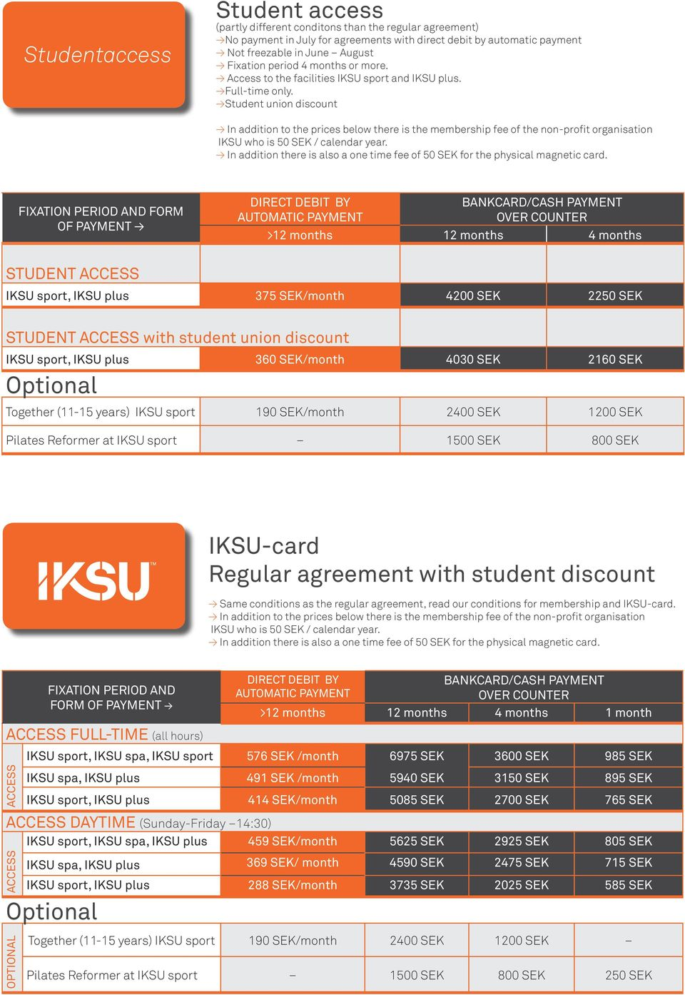 Student union discount In addition to the prices below there is the membership fee of the non-profit organisation IKSU who is 50 SEK / calendar year.