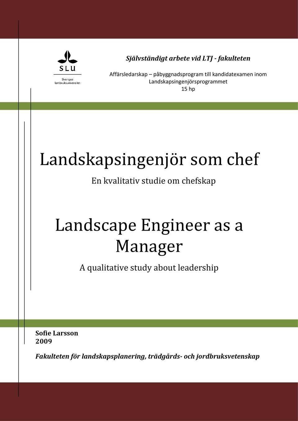 kvalitativ studie om chefskap Landscape Engineer as a Manager A qualitative study about