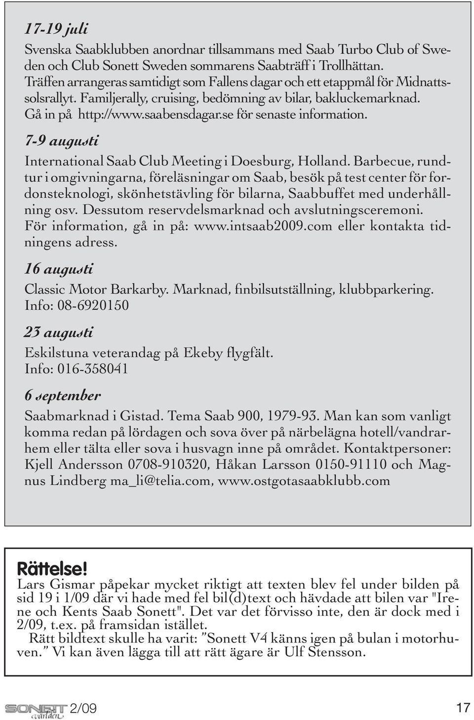 se för senaste information. 7-9 augusti International Saab Club Meeting i Doesburg, Holland.