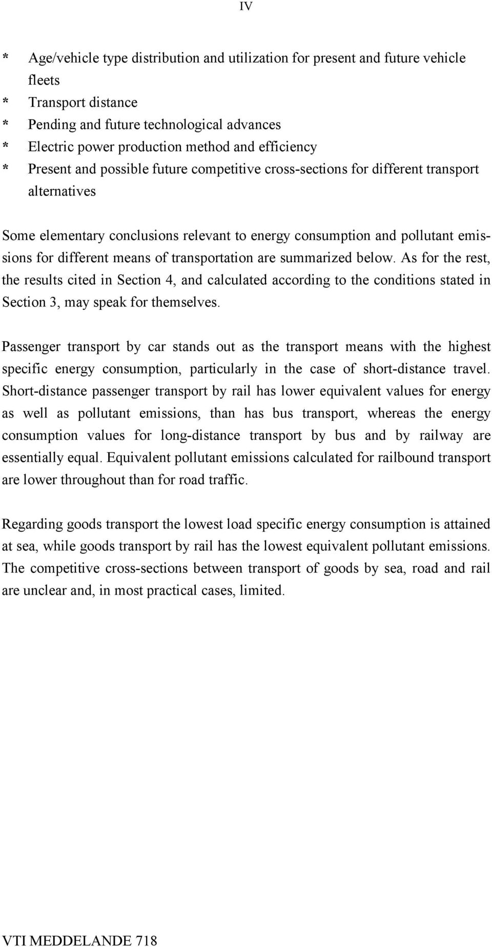 different means of transportation are summarized below. As for the rest, the results cited in Section 4, and calculated according to the conditions stated in Section 3, may speak for themselves.