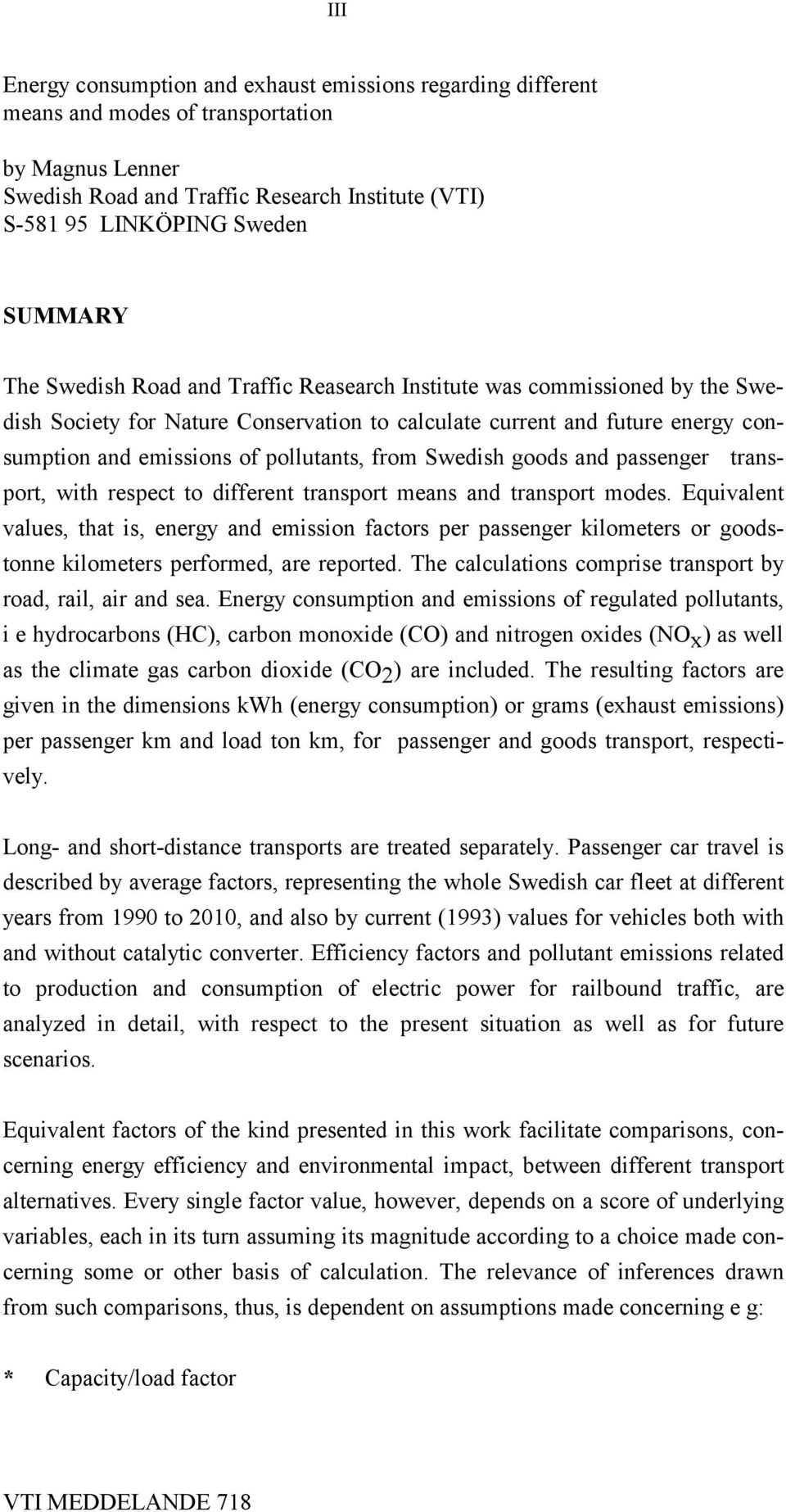 Swedish goods and passenger transport, with respect to different transport means and transport modes.