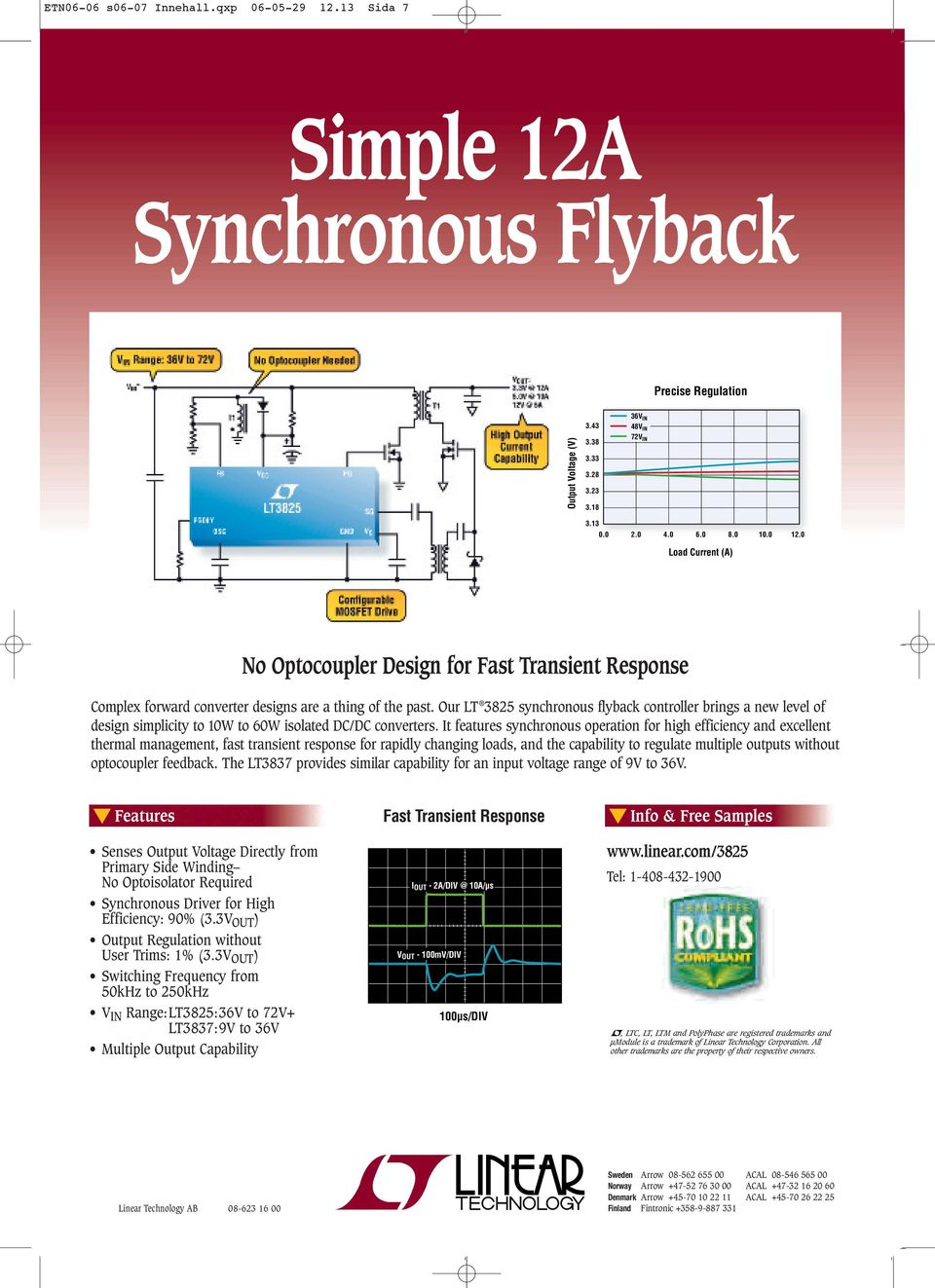 Our LT 3825 synchronous flyback controller brings a new level of design simplicity to 10W to 60W isolated DC/DC converters.