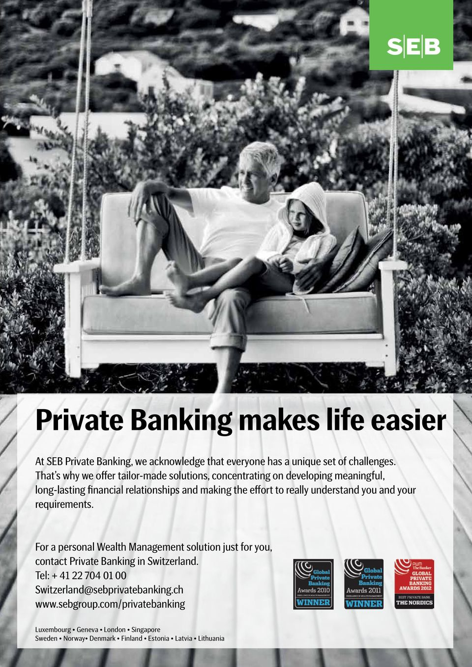 really understand you and your requirements. For a personal Wealth Management solution just for you, contact Private Banking in Switzerland.
