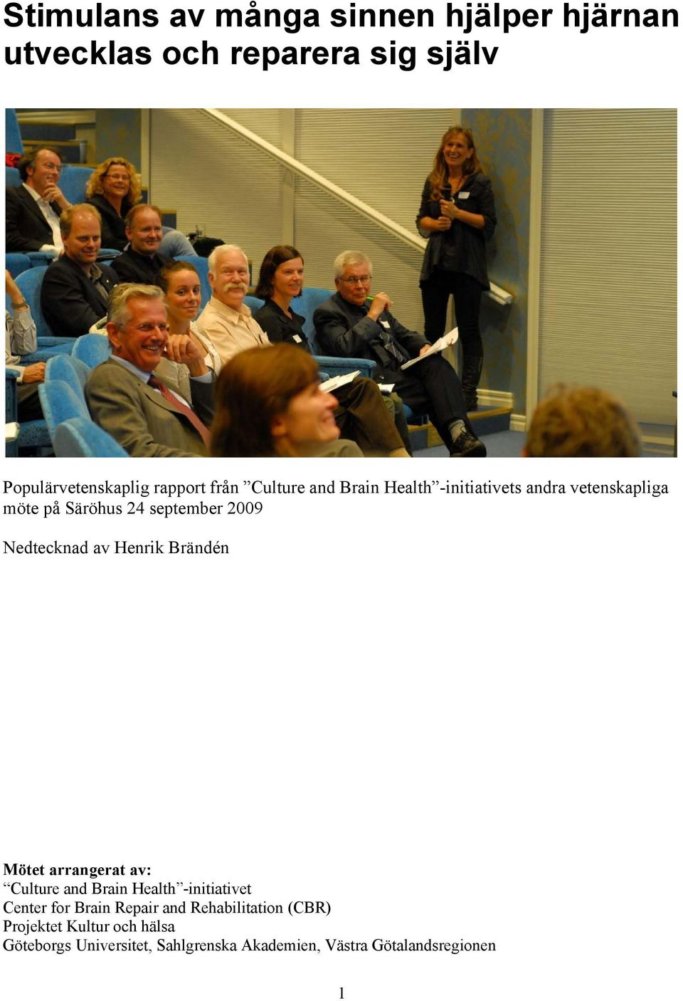 Henrik Brändén Mötet arrangerat av: Culture and Brain Health -initiativet Center for Brain Repair and