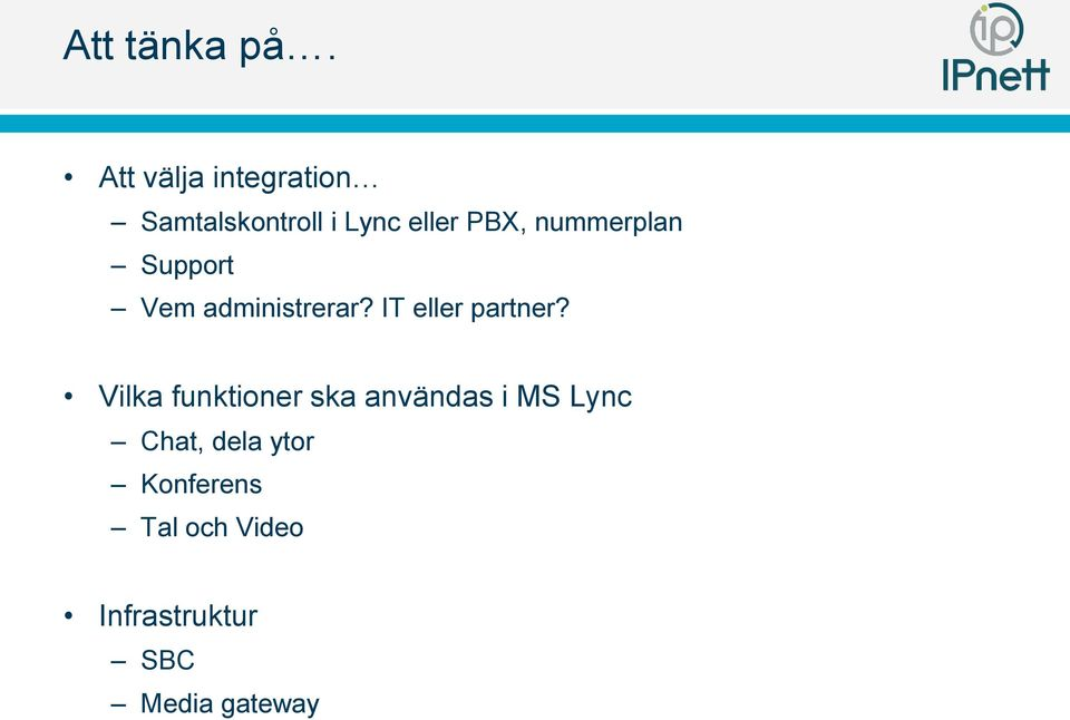 nummerplan Support Vem administrerar? IT eller partner?