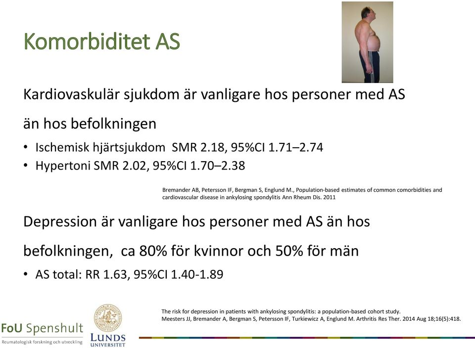 89 Bremander AB, Petersson IF, Bergman S, Englund M., Population-based estimates of common comorbidities and cardiovascular disease in ankylosing spondylitis Ann Rheum Dis.