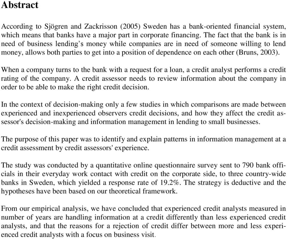 (Bruns, 2003). When a company turns to the bank with a request for a loan, a credit analyst performs a credit rating of the company.