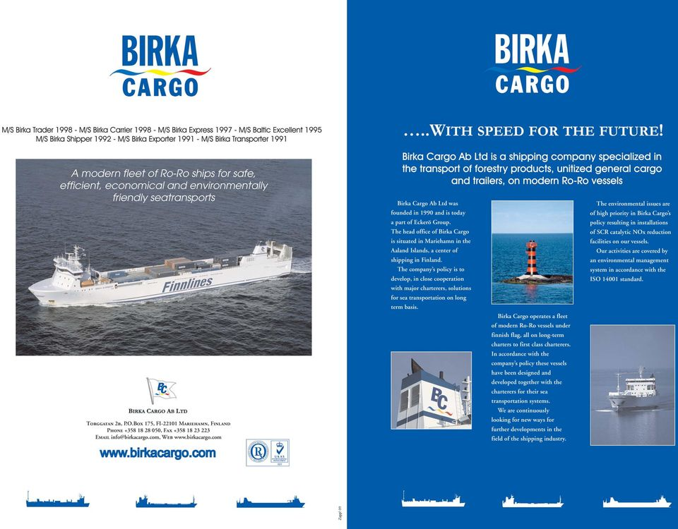 The head office of Birka Cargo is situated in Mariehamn in the Aaland Islands, a center of shipping in Finland.