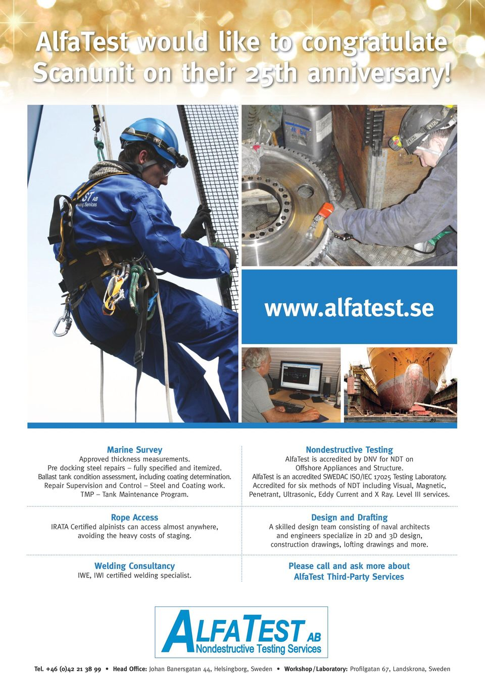 Rope Access IRATA Certified alpinists can access almost anywhere, avoiding the heavy costs of staging. Welding Consultancy IWE, IWI certified welding specialist.