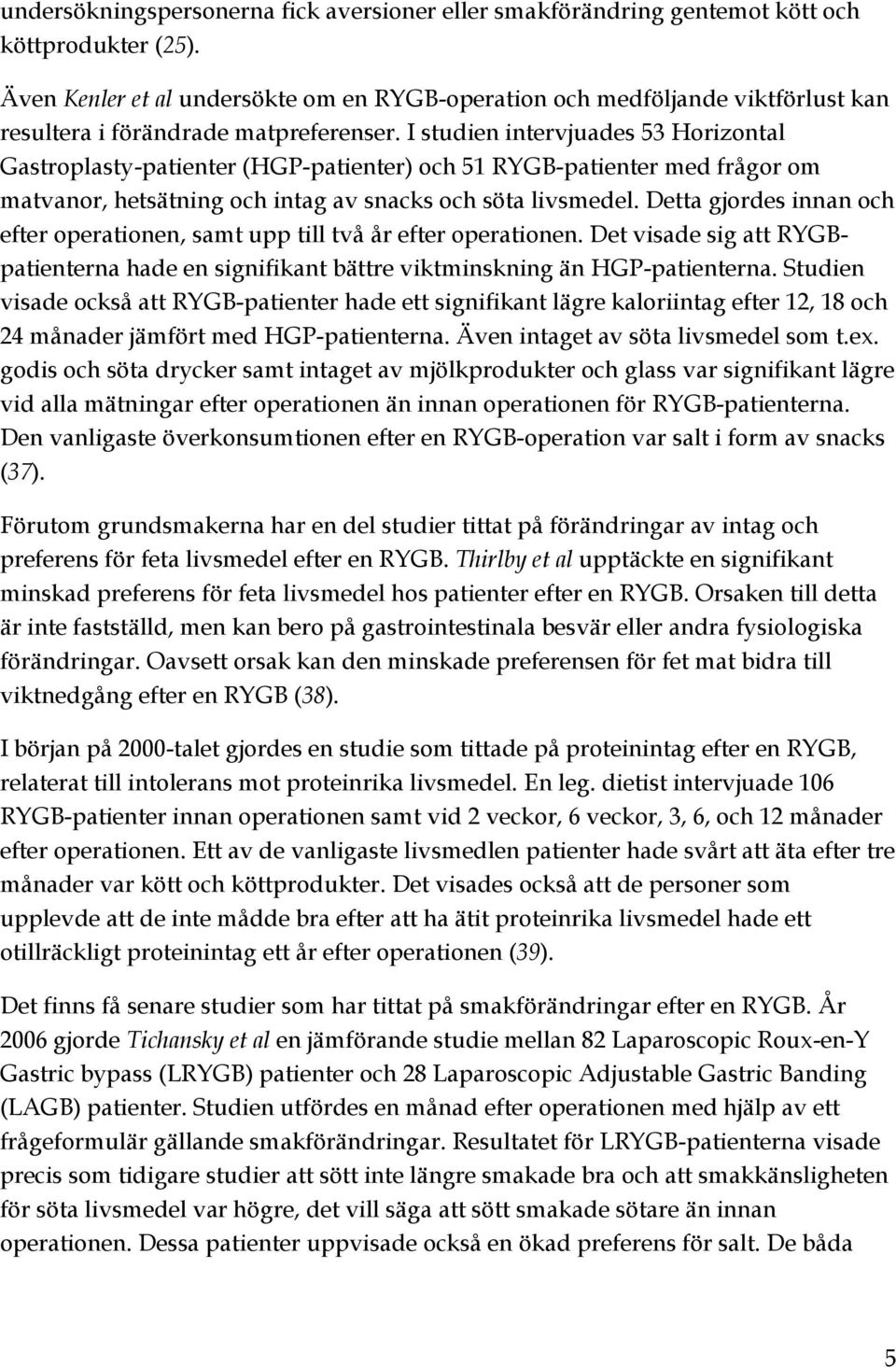 I studien intervjuades 53 Horizontal Gastroplasty-patienter (HGP-patienter) och 51 RYGB-patienter med frågor om matvanor, hetsätning och intag av snacks och söta livsmedel.
