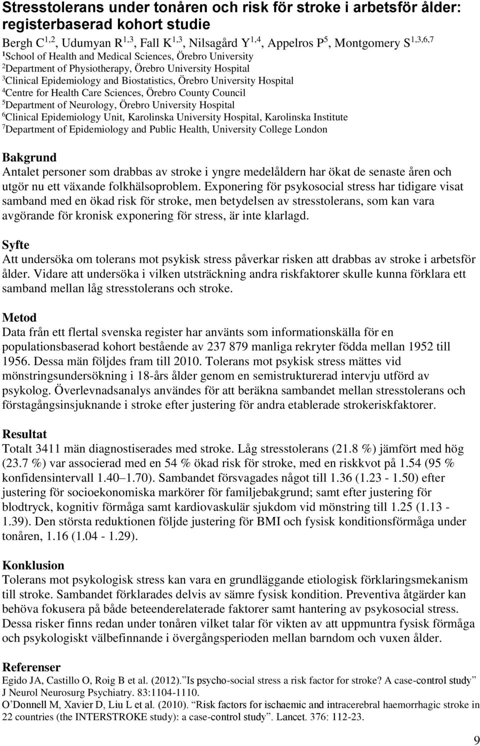 Care Sciences, Örebro County Council 5 Department of Neurology, Örebro University Hospital 6 Clinical Epidemiology Unit, Karolinska University Hospital, Karolinska Institute 7 Department of