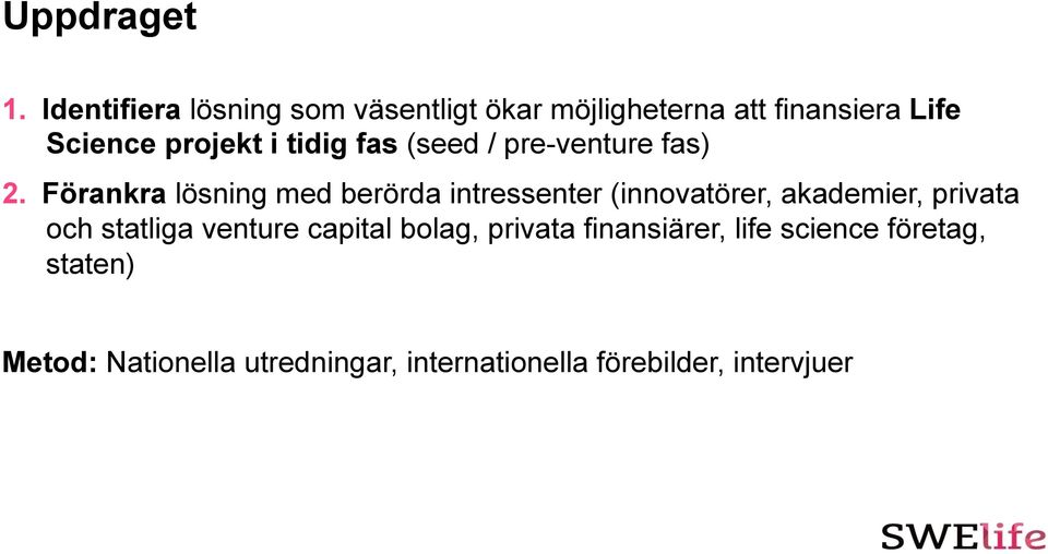 tidig fas (seed / pre-venture fas) 2.