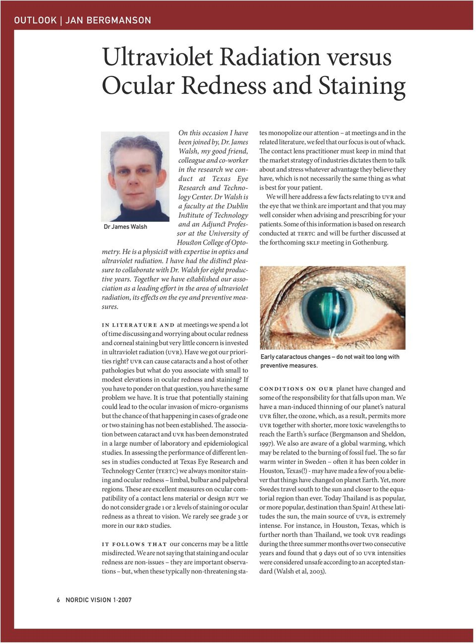 Dr Walsh is a faculty at the Dublin Institute of Technology Dr James Walsh and an Adjunct Professor at the University of Houston College of Optometry.