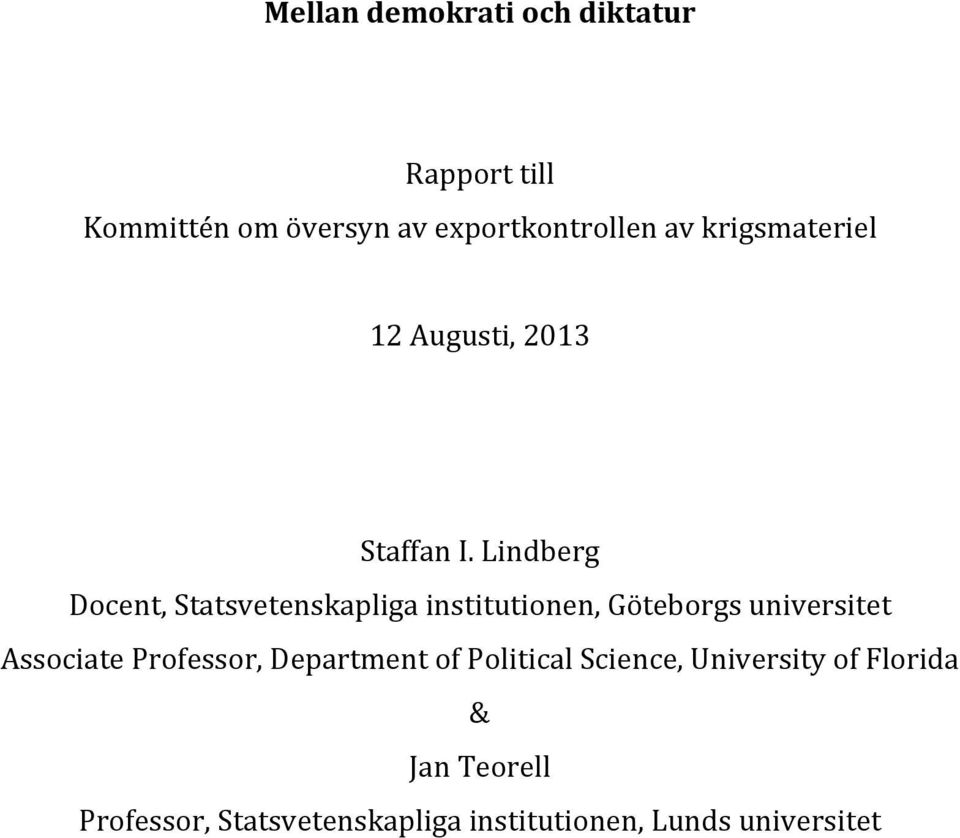 Lindberg Docent, Statsvetenskapliga institutionen, Göteborgs universitet Associate