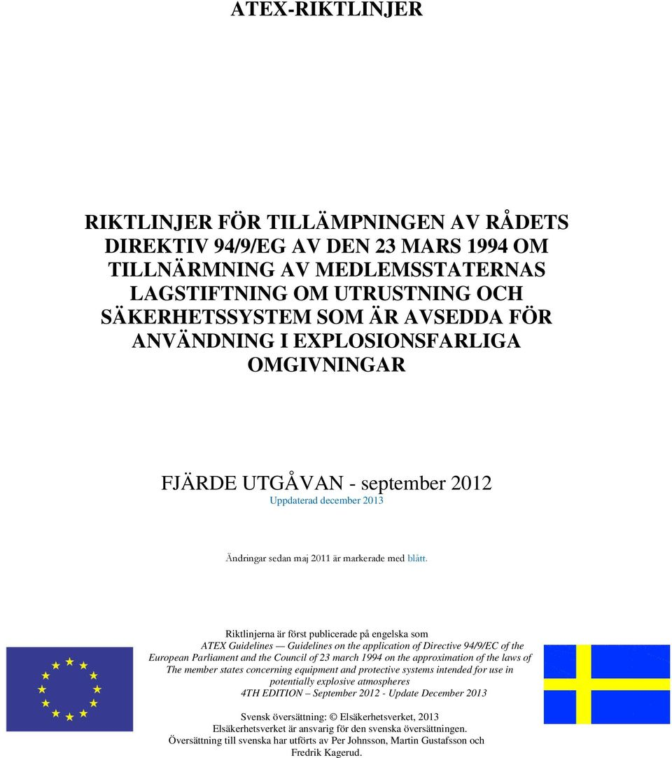 Riktlinjerna är först publicerade på engelska som ATEX Guidelines Guidelines on the application of Directive 94/9/EC of the European Parliament and the Council of 23 march 1994 on the approximation
